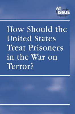 How Should the United States Treat Prisoners in the War on Terror? By Friedman, Lauri S. (EDT)